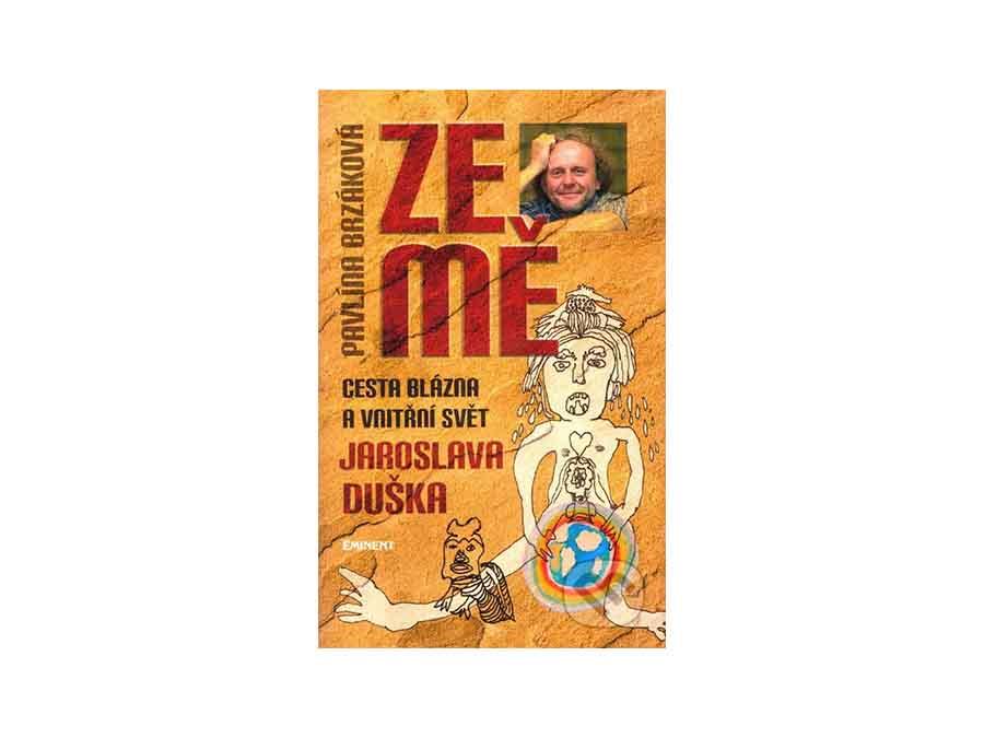 Kniha Ze Mě | Cesta blázna a vnitřní svět Jaroslava Duška | Jaroslav Dušek | Pavlína Brzáková | 2011, Emitent